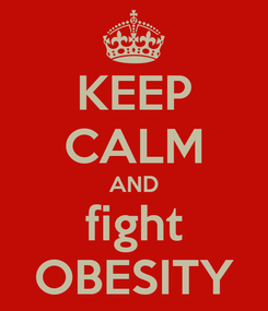 Poster: KEEP CALM AND fight OBESITY
