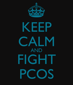 Poster: KEEP CALM AND FIGHT PCOS