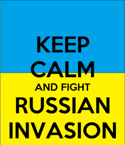 Poster: KEEP CALM AND FIGHT RUSSIAN INVASION