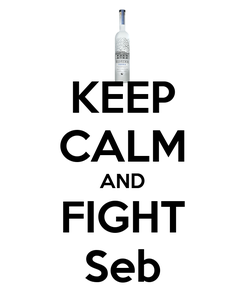 Poster: KEEP CALM AND FIGHT Seb
