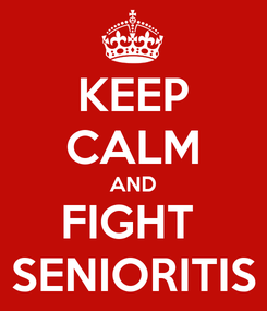 Poster: KEEP CALM AND FIGHT  SENIORITIS