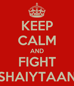 Poster: KEEP CALM AND FIGHT SHAIYTAAN