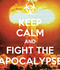 Poster: KEEP CALM AND FIGHT THE APOCALYPSE