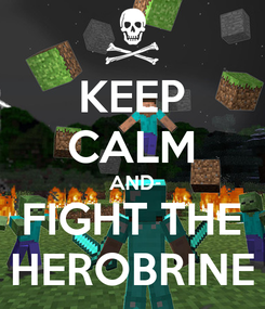 Poster: KEEP CALM AND FIGHT THE HEROBRINE
