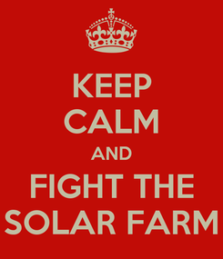 Poster: KEEP CALM AND FIGHT THE SOLAR FARM