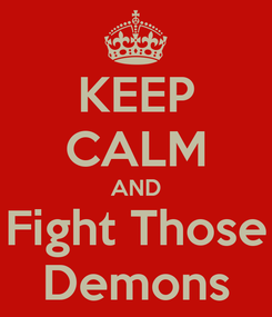 Poster: KEEP CALM AND Fight Those Demons