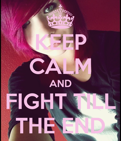 Poster: KEEP CALM AND FIGHT TILL THE END