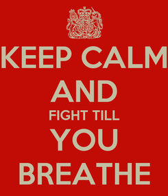 Poster: KEEP CALM AND FIGHT TILL YOU BREATHE