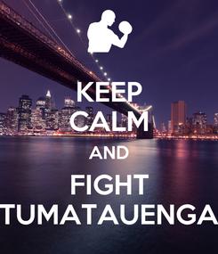 Poster: KEEP CALM AND FIGHT TUMATAUENGA