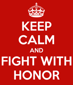 Poster: KEEP CALM AND FIGHT WITH HONOR