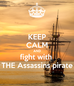 Poster: KEEP CALM AND fight with  THE Assassins pirate