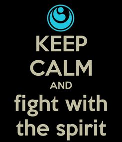 Poster: KEEP CALM AND fight with the spirit