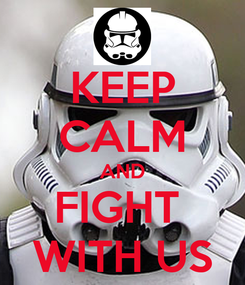 Poster: KEEP CALM AND FIGHT  WITH US
