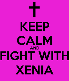 Poster: KEEP CALM AND FIGHT WITH XENIA