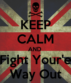 Poster: KEEP CALM AND  Fight Your'e Way Out