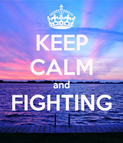 Poster: KEEP CALM and FIGHTING