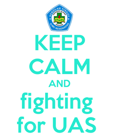 Poster: KEEP CALM AND fighting  for UAS