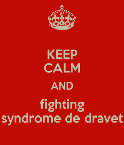Poster: KEEP CALM AND fighting syndrome de dravet