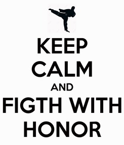 Poster: KEEP CALM AND FIGTH WITH HONOR