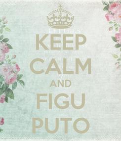 Poster: KEEP CALM AND FIGU PUTO