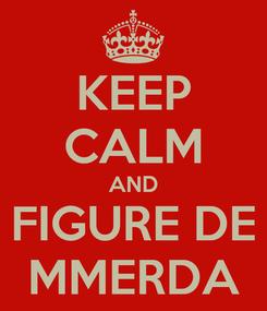 Poster: KEEP CALM AND FIGURE DE MMERDA