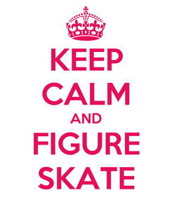 Poster: KEEP CALM AND FIGURE SKATE
