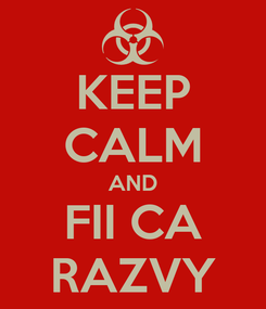 Poster: KEEP CALM AND FII CA RAZVY