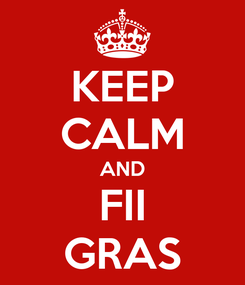 Poster: KEEP CALM AND FII GRAS