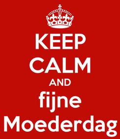 Poster: KEEP CALM AND fijne Moederdag