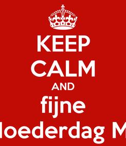 Poster: KEEP CALM AND fijne Moederdag Ma