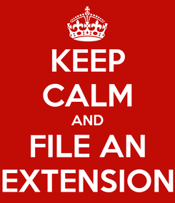 Poster: KEEP CALM AND FILE AN EXTENSION