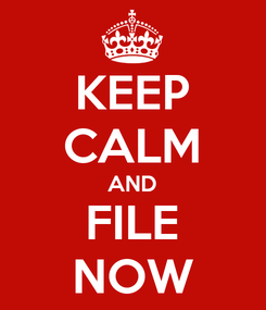 Poster: KEEP CALM AND FILE NOW
