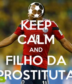 Poster: KEEP CALM AND FILHO DA PROSTITUTA