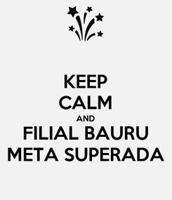 Poster: KEEP CALM AND FILIAL BAURU META SUPERADA