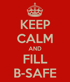 Poster: KEEP CALM AND FILL B-SAFE