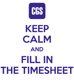 Poster: KEEP CALM AND FILL IN THE TIMESHEET