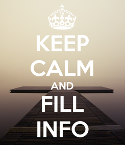 Poster: KEEP CALM AND FILL INFO