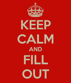 Poster: KEEP CALM AND FILL OUT