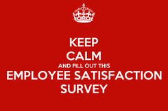 Poster: KEEP CALM AND FILL OUT THIS EMPLOYEE SATISFACTION SURVEY