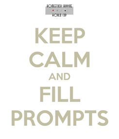 Poster: KEEP CALM AND FILL PROMPTS