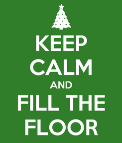 Poster: KEEP CALM AND FILL THE FLOOR