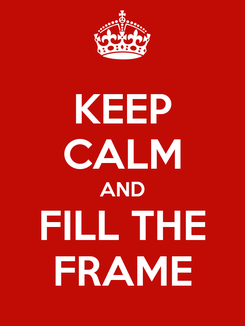 Poster: KEEP CALM AND FILL THE FRAME