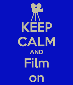 Poster: KEEP CALM AND Film on