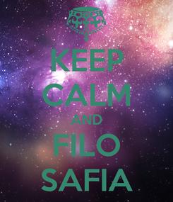 Poster: KEEP CALM AND FILO SAFIA