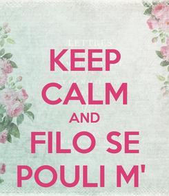 Poster: KEEP CALM AND FILO SE POULI M'