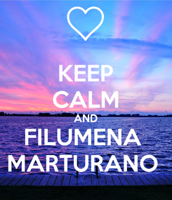 Poster: KEEP CALM AND FILUMENA  MARTURANO