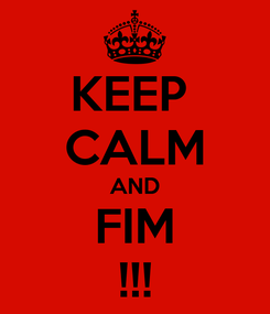 Poster: KEEP  CALM AND FIM !!!