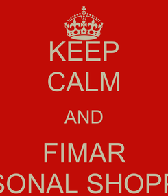 Poster: KEEP CALM AND FIMAR PERSONAL SHOPPERS