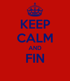 Poster: KEEP CALM AND FIN