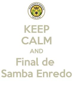 Poster: KEEP CALM AND Final de  Samba Enredo
